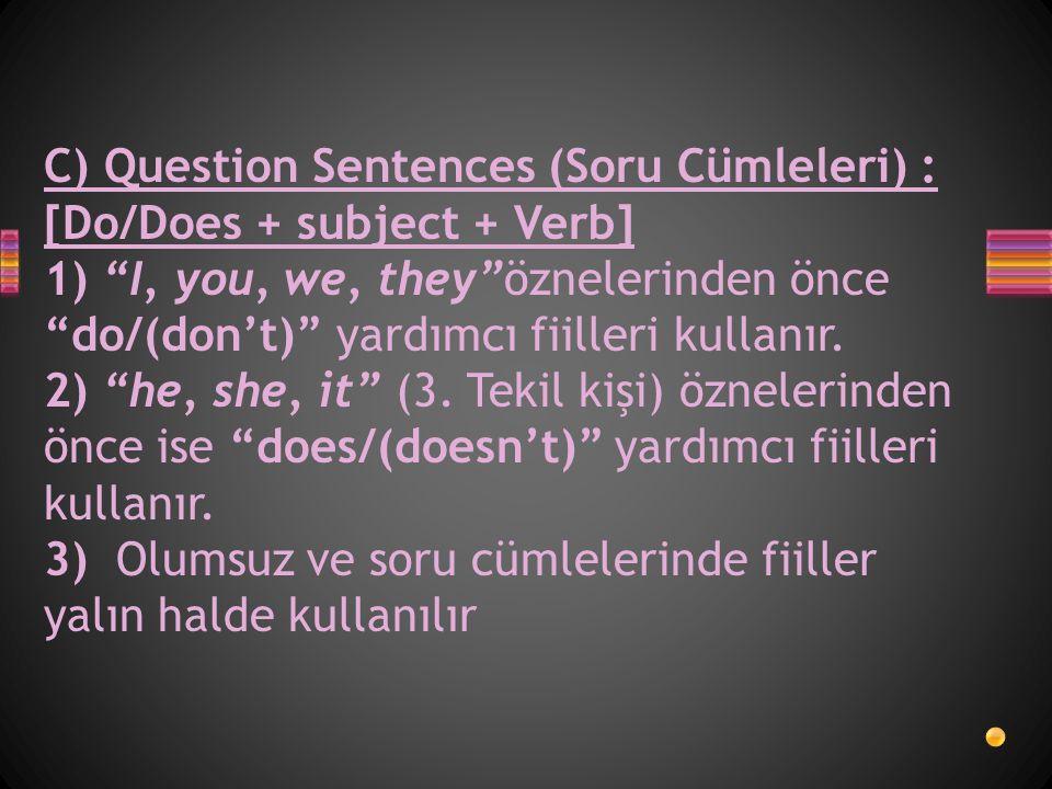 C) Question Sentences (Soru Cümleleri) : [Do/Does + subject + Verb]